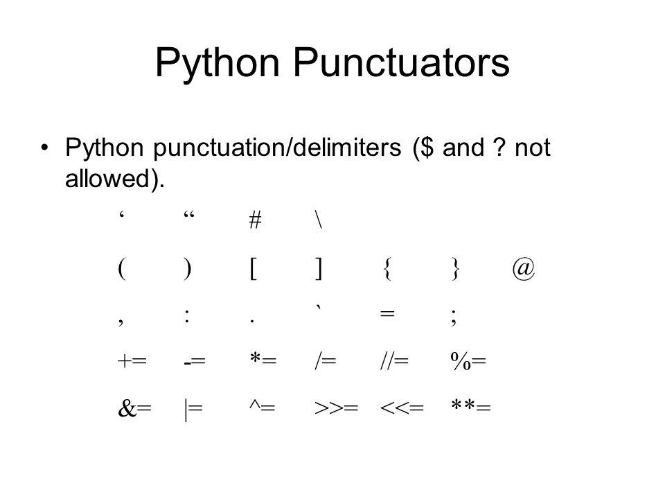 Python Punctuators Python punctuation/delimiters ($ and not allowed). ' # \ ( ) [ ] { }